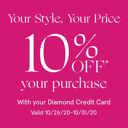 Your Style, Your Price. 10% Off[4] your purchase with your Diamond Credit Card. Valid 10/26/20 - 10/31/20.
