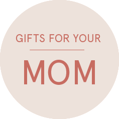 Shop Gifts for Mom >