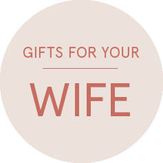 Shop Gifts for your Wife >