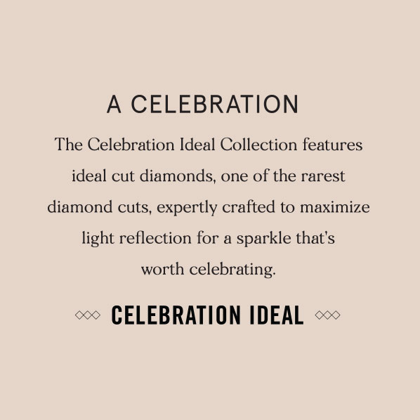Celebration Diamond. Ideal-cut diamonds, designed to brilliantly enhance sparkle and shine.
